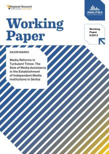 Media Reforms in Turbulent Times: The Role of Media Assistance in the Establishment of Independent Media Institutions in Serbia, 2013.